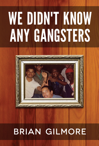 We Didnt Know Any Gangsters  by  Brian Gilmore