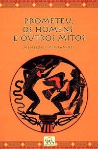 Prometeu, os homens e outros mitos (Coleção Mitologia Helênica, #2) Menelaos Stephanides