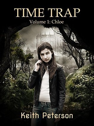 Time Trap: Volume 1: Chloe Keith Peterson