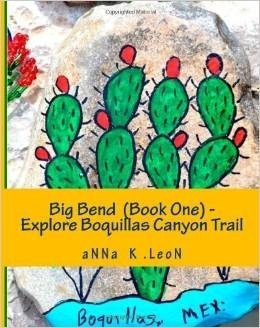 Big Bend (Book One) - Explore Boquillas Canyon Trail: Our Gringo Family Honeymoon  by  Anna K. Leon
