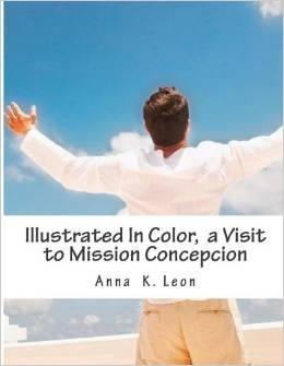 A Visit to Mission Concepcion Anna K. Leon