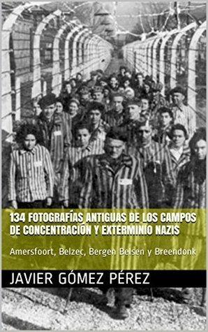 134 fotografías antiguas de los campos de concentración y exterminio nazis: Amersfoort, Belzec, Bergen Belsen y Breendonk Javier Gómez Pérez