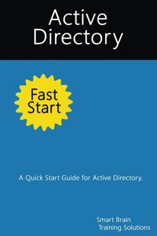 Active Directory Fast Start: A Quick Start Guide for Active Directory  by  Smart Brain Training Solutions