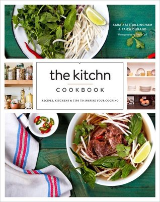 The Kitchn Cookbook: Recipes, Kitchens & Tips to Inspire Your Cooking  by  Sara Kate Gillingham-Ryan