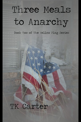 Three Meals to Anarchy: Book Two in the Yellow Flag Series  by  T.K.  Carter