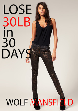 Lose 30lb in 30 Days  by  Wolf Mansfield