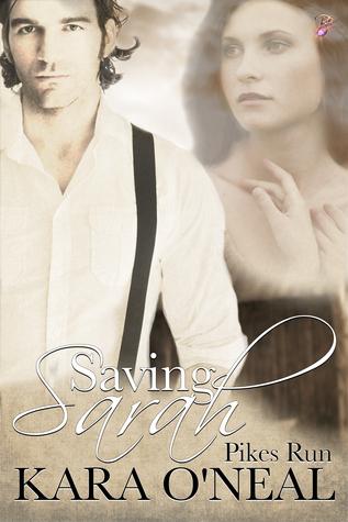 Saving Sarah (Pikes Run Series, Prequel) Kara ONeal