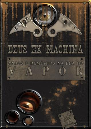 Deus Ex Machina: Anjos e Demônios na Era do Vapor Marcelo Amado