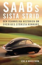 Saabs sista strid : Den osannolika historien om Sveriges största konkurs Jens B. Nordström