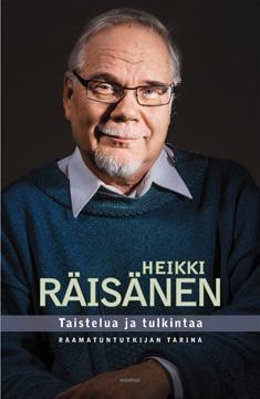 Taistelua ja tulkintaa : raamatuntutkijan tarina Heikki Räisänen
