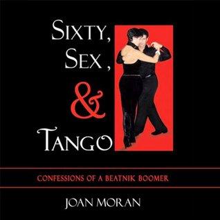 Sixty, sex and tango Joan Moran