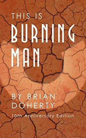 This Is Burning Man: The Rise of a New American Underground (10th Anniversary Edition) Brian Doherty