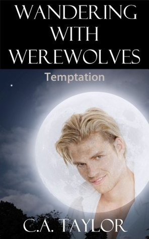 Wandering With Werewolves: Temptation  by  C.A.   Taylor