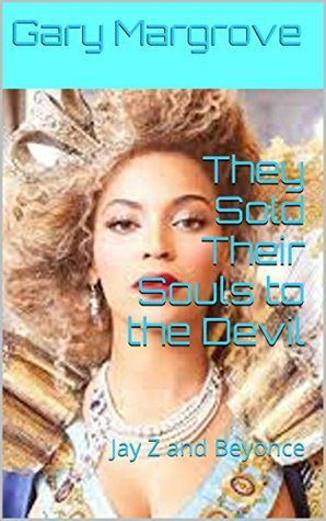 They Sold Their Souls to the Devil: Jay Z and Beyonce  by  Gary Margrove