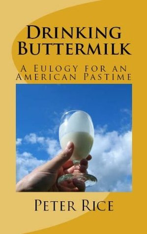 Drinking Buttermilk: A Eulogy for an American Pastime Peter Rice