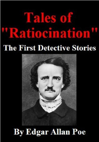 Tales of Ratiocination, The First Detective Stories  by  Edgar Allan Poe