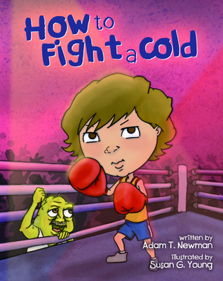 How to Fight a Cold  by  Adam T. Newman