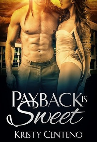 Payback is Sweet  by  Kristy Centeno