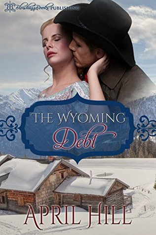 The Wyoming Debt  by  April Hill