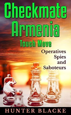 Checkmate Armenia Touch Move: Operatives Spies and Saboteurs! (Hunter Blacke Chronicles Book 2)  by  Hunter Blacke