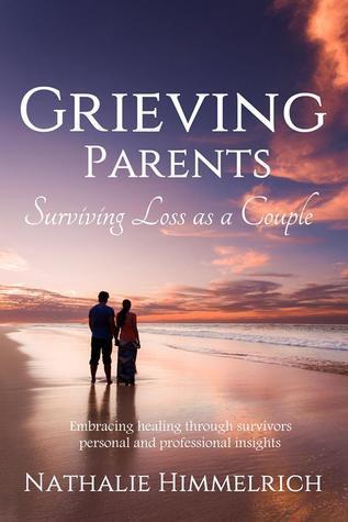 Grieving Parents: Surviving Loss as a Couple Nathalie Himmelrich