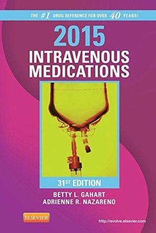 2015 Intravenous Medications: A Handbook for Nurses and Health Professionals Betty L. Gahart