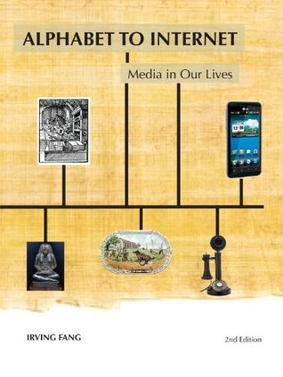 Alphabet to Internet: Media in Our Lives, 2nd ed.  by  Irving Fang