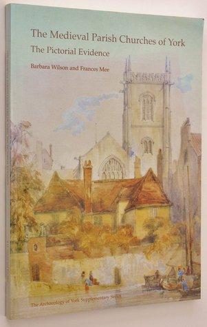 Medieval Parish Churches of York (The Archaeology of York: Supplementary Series) Barbara  Wilson