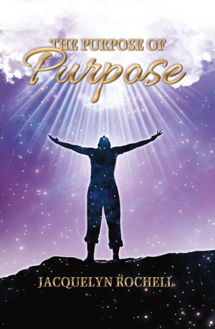The Purpose of Purpose: Understanding and Embracing Who You Are  by  Jacquelyn Rochell