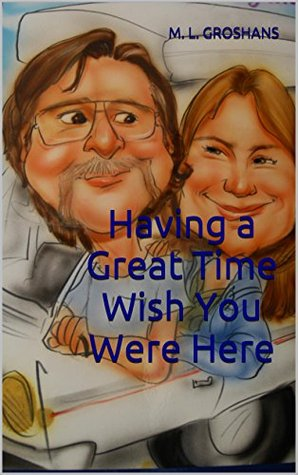 Having a Great Time Wish You Were Here  by  M. L. Groshans
