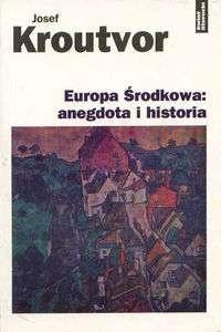 Europa Środkowa: anegdota i historia  by  Josef Kroutvor