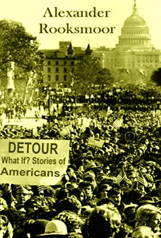 Detour: What If? Stories of Americans  by  Alexander Rooksmoor