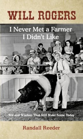 Will Rogers: I Never Met a Farmer I Didnt Like  by  Will Rogers