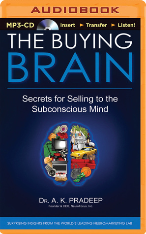 Buying Brain, The: Secrets for Selling to the Subconscious Mind  by  A.K. Pradeep