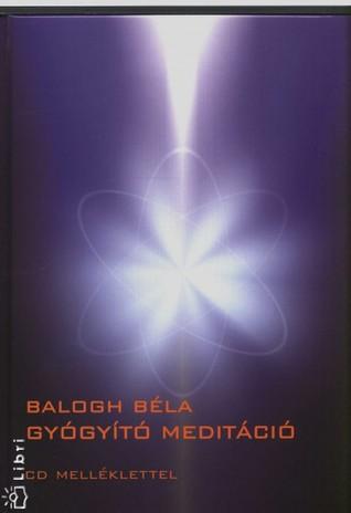 Gyógyító meditáció - CD melléklettel  by  Béla Balogh