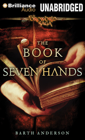 The Book of Seven Hands: A Foreworld SideQuest  by  Barth Anderson