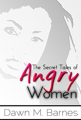 The Secret Tales of Angry Women  by  Dawn M. Barnes