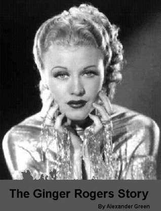 The Ginger Rogers Story Alexander Green