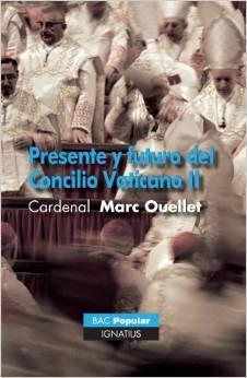 Presente y futuro del Concilio Vaticano II Marc Ouellet