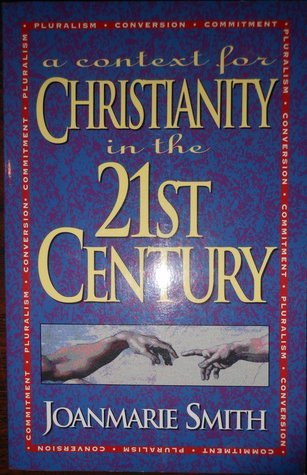 A Context for Christianity in the 21st Century Joanmarie Smith