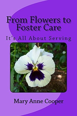 From Flower To Foster Care: Its All About Serving  by  Mary Cooper