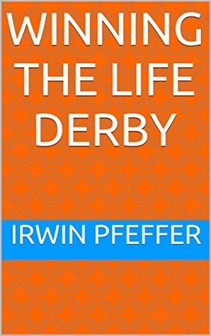 Winning The Life Derby Irwin Pfeffer