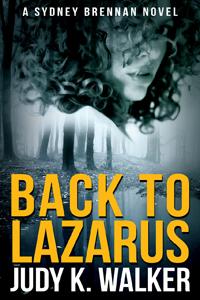 Back to Lazarus (Sydney Brennan Novel 1)  by  Judy K. Walker