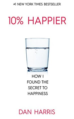 The 10% Happier Guide: How I found the secret to happiness  by  Dan   Harris