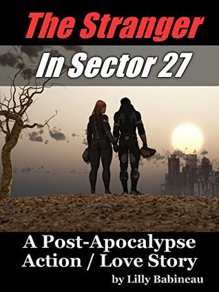 The Stranger In Sector 27 - A Post Apocalypse Action / Love Story (Book 1)  by  Lilly Babineau