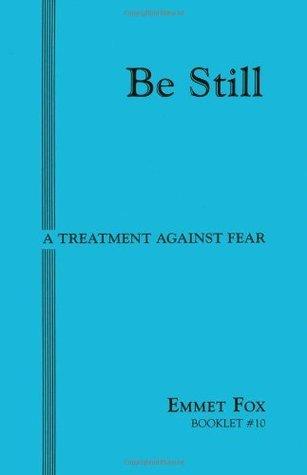 Be Still: A Treatment Against Fear (#10)  by  Emmet Fox