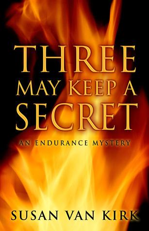 Three May Keep a Secret (Endurance Mystery # 1) Susan VanKirk