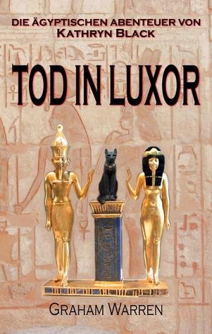 Tod in Luxor (Die ägyptischen Abenteuer von Kathryn Black 2) (German Edition)  by  Graham   Warren