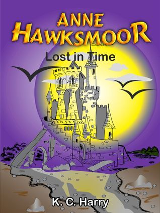 Anne Hawksmoor: Lost in Time (Book 2)  by  K.C. Harry
