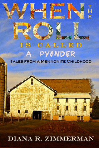 When The Roll Is Called A Pyonder:  Tales From A Mennonite Childhood  by  Diana R. Zimmerman